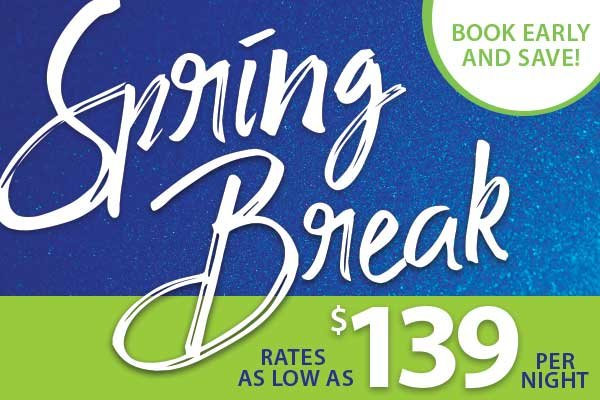 Spring Break! Rates as low as $139 per night.