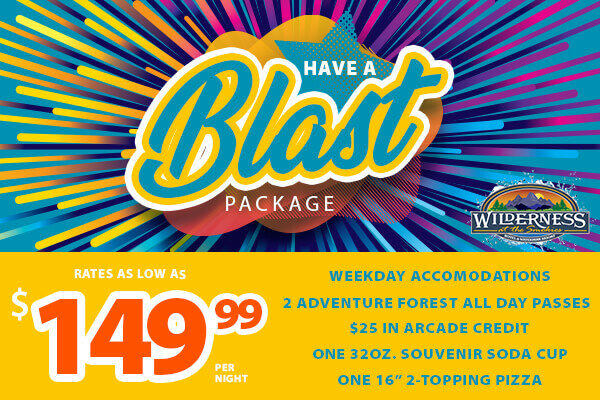 """Have a Blast Package! Fall weekdays starting at $149.99 per night. Includes over $100 in added Fun! Includes: Weekday accommodations, 2 Adventure Forest All Day Passes, $25 in Arcade Credit, One 32 oz. Souvenir Soda Cup, One 16"""" 2-topping pizza. Promo Code: BLAST. Valid September 6 thru December 16, 2021"""